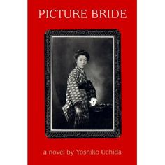 """""""Picture Bride"""" by Yoshiko Uchida.  A revealing story of a young Japanese girl who comes to America in the early 1900s."""