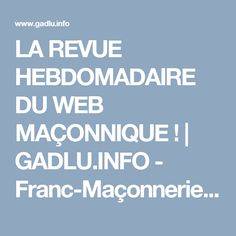 LA REVUE HEBDOMADAIRE DU WEB MAÇONNIQUE !   GADLU.INFO - Franc-Maçonnerie Web Maçonnique
