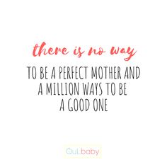 There is no way to be a perfect mother and a million ways to be a good one. No Way, Babies, Math, Kids, Inspiration, Children, Boys, Biblical Inspiration, Babys