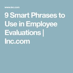 9 Smart Phrases to Use in Employee Evaluations | Inc.com