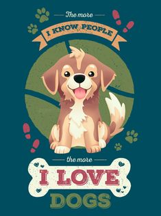 "#Vote ""The More I Know People"" on #Pampling!   http://www.pampling.com/disenos/52268-The-More-I-Know-People  #tee #tshirt #dogs #doglover #doggo #ilovedogs #pets #dog #puppy #puppylove #illustration #digitalart #cute #kawaii #apparel #shiba #goldenretriever #corgi #frenchbulldog #chowchow #germanshepherd #pitbull #labradorretriever #greyhound"