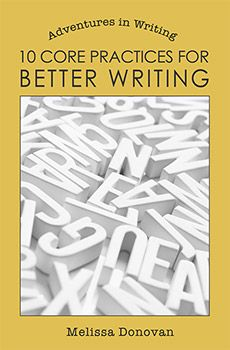 10 Core Practices for Better Writing (by Melissa Donovan)