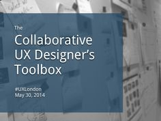 """Materials from """"The Collaborative UX Designer's Toolkit"""" workshop presented at UX London, May 30 2014. http://2014.uxlondon.com/speakers/lane/#workshop You can…"""
