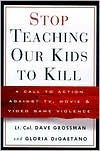 Stop Teaching Our Kids to Kill: A Call to Action Against TV, Movie and Video Game Violence