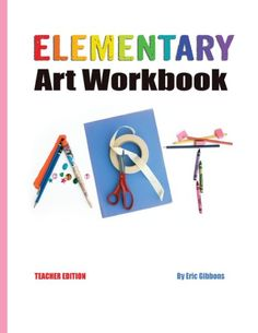 Elementary Art Workbook - Teacher Edition: A Classroom Companion for Painting, Drawing, and Sculpture:Amazon:Books