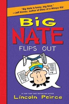 Big Nate Flips Out by Lincoln Peirce. When sloppy Nate decides to clean up his act (and his locker), his friends can't believe it. Has Nate lost his mind?