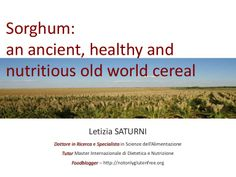 Sorghum:an ancient, nutritious and healthly old world cereal by Letizia Saturni via slideshare Old World, Fails, Cereal, Health, Food, Salud, Meals, Yemek, Thread Spools