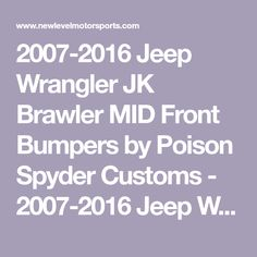 Jeep Wrangler JK Brawler MID Front Bumpers by Poison Spyder Customs - Jeep Wrangler Brawler MID Front Bumper w/ Brawler Bar by Poison Spyder Customs 2016 Jeep Wrangler, Jeep Rubicon, Bar