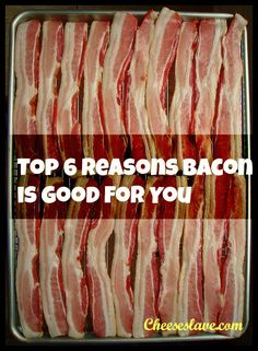 Top 6 Reasons Bacon is Good for You - CHEESESLAVE