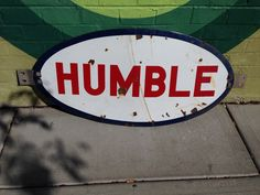 Humble oil porcelain sign! I worked for this oil company in Tulsa OK