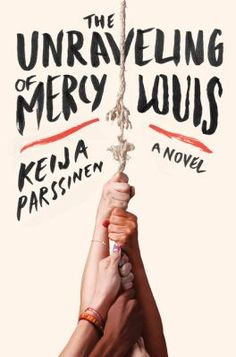 The Unraveling of Mercy Louis : A Novel by Keija Parssinen. A modern Southern gothic with a feminist edge and the tense pacing of a thriller.