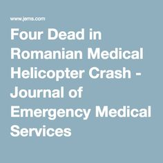 Four Dead in Romanian Medical Helicopter Crash - Journal of Emergency Medical Services - JEMS