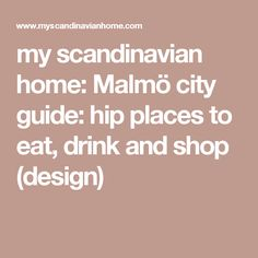 my scandinavian home: Malmö city guide: hip places to eat, drink and shop (design)