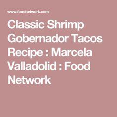 Classic Shrimp Gobernador Tacos Recipe : Marcela Valladolid : Food Network