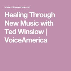 Healing Through New Music with Ted Winslow | VoiceAmerica