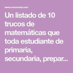 Un listado de 10 trucos de matemáticas que toda estudiante de primaria, secundaria, preparatoria o universidad debe de conocer a fondo. Son faciles