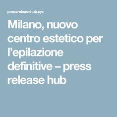 Milano, nuovo centro estetico per l'epilazione definitive – press release hub