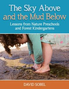 The sky above and the mud below: Lessons from nature preschools and forest kindergartens. (2020). by David Sobel. Early Childhood Program, Early Childhood Activities, Childhood Education, Forest School Activities, Learning Activities, Nature Based Preschool, Teaching Boys, Family Child Care, 21st Century Learning