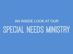 An Inside Look at Our Special Needs Ministry ~ RELEVANT CHILDREN'S MINISTRY