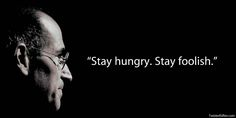 Stay Hungry and Foolish ~Steve Jobs Inspirational Quotes For Workplace, Workplace Quotes, Best Motivational Quotes, Best Quotes, Inspiring Quotes, Favorite Quotes, Favorite Things, Job Motivation, Student Jobs