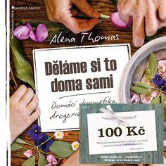 Thomas, A.: Děláme si to doma sami 1 (s podpisem a dárkovým kuponem Homemade Cosmetics, Zero Waste, Deodorant, Essentials, Blog, Hobbies, Homemade Beauty Products, Odor Eliminator