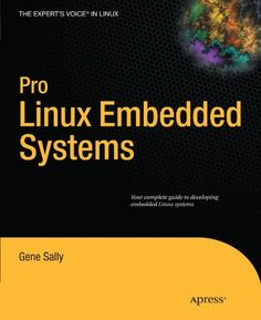 Pro Linux Embedded Systems (Expert's Voice in Linux) / Gene Sally  $35.70  http://www.ebooknetworking.net/books_detail-1430272279.html