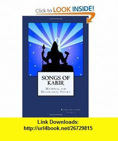 Songs of Kabir Mystical and Devotional Poetry (9781557428110) Rabindranath Tagore, Evelyn Underhill , ISBN-10: 1557428115  , ISBN-13: 978-1557428110 ,  , tutorials , pdf , ebook , torrent , downloads , rapidshare , filesonic , hotfile , megaupload , fileserve