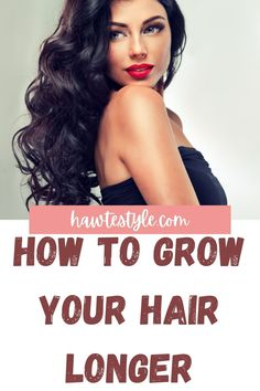 How To Grow Your Hair Longer & Healthier - Hawte Style