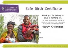 London-based Maternity Worldwide, works to ensure safe births and increased maternal health in developing countries. If you would like to  'Save a Life This Christmas', consider the alternative Christmas gift of a Safe Birth Certificate for $24 and $81 for an emergency delivery for a mother in sub Saharan Africa.