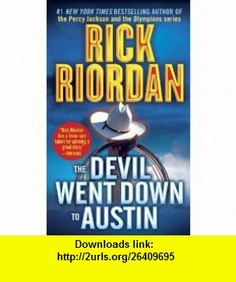 The Devil Went Down to Austin (9780553579949) Rick Riordan , ISBN-10: 0553579940  , ISBN-13: 978-0553579949 ,  , tutorials , pdf , ebook , torrent , downloads , rapidshare , filesonic , hotfile , megaupload , fileserve