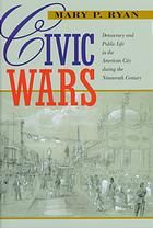 Civic wars : democracy and public life in the American city during the nineteenth century