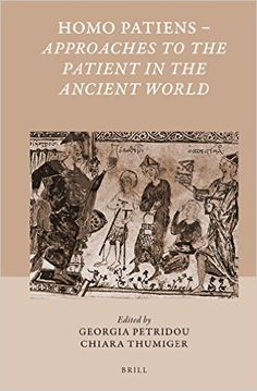Homo patiens : approaches to the patient in the ancient world / edited by Georgia Petridou and Chiara Thumiger - Leiden ; Boston : Brill, cop. 2016