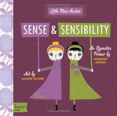 WANT !!! Little Miss Austen (BabyLit Books) - Sense and Sensibility by Jane Austen - Art by Alison Oliver - An Opposites Primer by Jennifer Adams (Gibbs Smith)