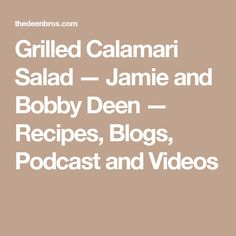 Grilled Calamari Salad — Jamie and Bobby Deen — Recipes, Blogs, Podcast and Videos