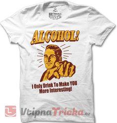 Pánské tričko Why I drink alcohol? | VtipnaTricka.cz