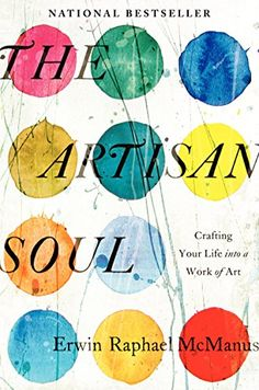 The Artisan Soul: Crafting Your Life into a Work of Art (Erwin Raphael McManus) Check!