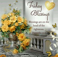 "Friday Blessings (Proverbs 20:6) ""Blessings are on the head of the righteous."""