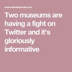 Two museums are having a fight on Twitter and it's gloriously informative