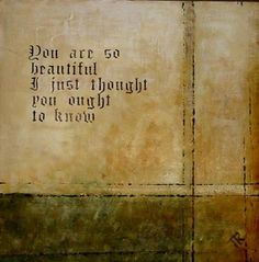 You are so beautiful. I just thought you ought to know. #quote