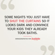 """""""Some nights you just have to shut the curtains so it looks dark and convince your kids they already took baths. Mama Quotes, Looks Dark, Parenting Humor, Parenting Hacks, Love My Kids, Funny As Hell, Human Emotions, I Love To Laugh, I Feel Good"""