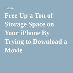Free Up a Ton of Storage Space on Your iPhone By Trying to Download a Movie