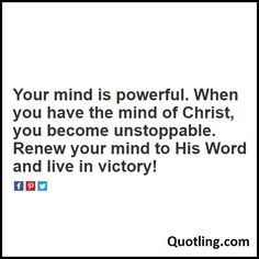 Your mind is powerful. When you have the mind of Christ, you become unstoppable. Renew your mind to His - Joel Osteen Quote