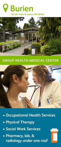 The Group Health Burien Medical Center specializes in primary care, featuring family medicine and pediatric physicians. You'll also find a pharmacy, lab, radiology, and injection room on site as well as occupational health services, physical therapy, and social work services. Group Health, Primary Care, Radiology, Medical Center, Physical Therapy, Social Work, Pediatrics, Pharmacy, Physics