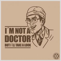 I´M NOT A DOCTOR BUT I´LL TAKE A LOOK