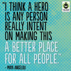 Thank you for helping make the world a better place. #FairTrade #inspirationalquote