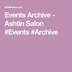 Events Archive - Ashtin Salon #Events #Archive