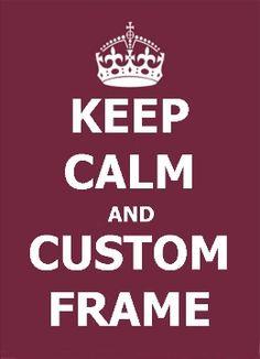 Keep Calm and Custom Frame