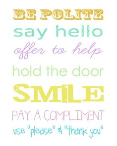 "Be polite, say hello, offer to help, hold the door, smile, pay a compliment, use ""please"" and ""thank you"". Things I've been taught. #southern #girl"