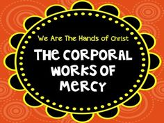 Y3 Q3 W13 Religion - The Corporal Works of Mercy Guide the kids on how to make the works of mercy their own