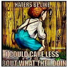 Haters be like ..
